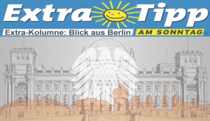 Extra-Tipp Kolumne: Blick aus Berlin